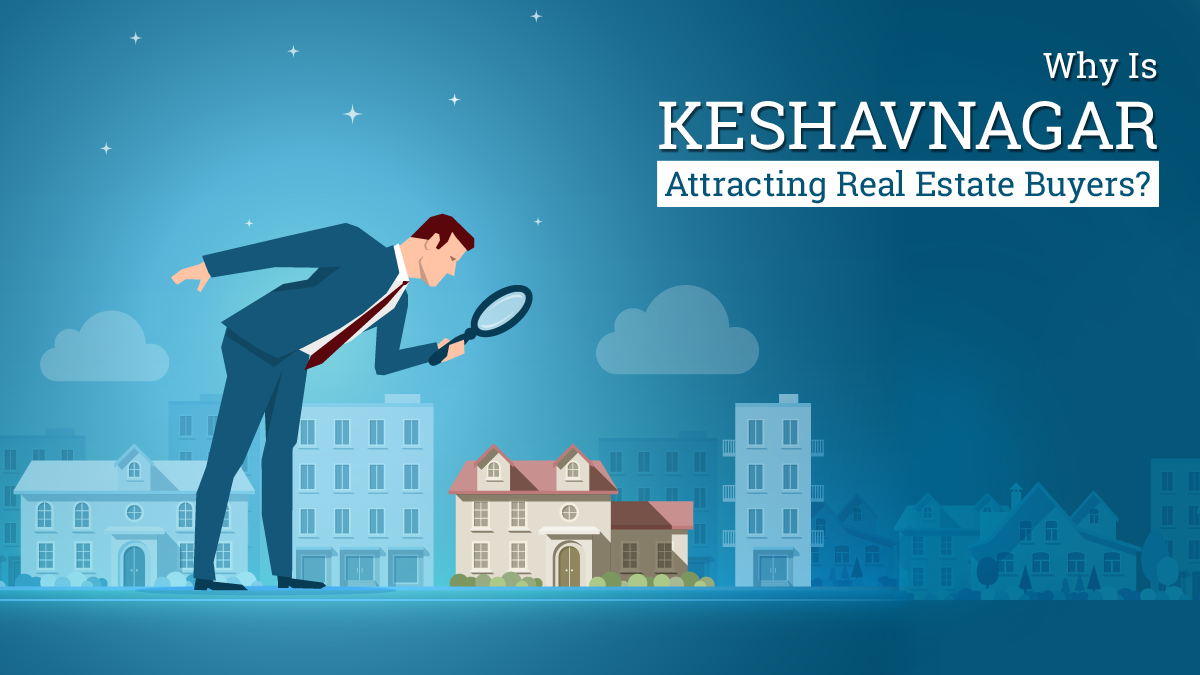 Why Is Keshavnagar Attracting Real Estate Buyers